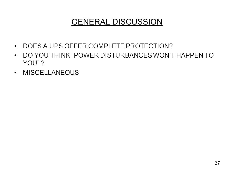 """37 GENERAL DISCUSSION DOES A UPS OFFER COMPLETE PROTECTION? DO YOU THINK """"POWER DISTURBANCES WON'T HAPPEN TO YOU"""" ? MISCELLANEOUS"""