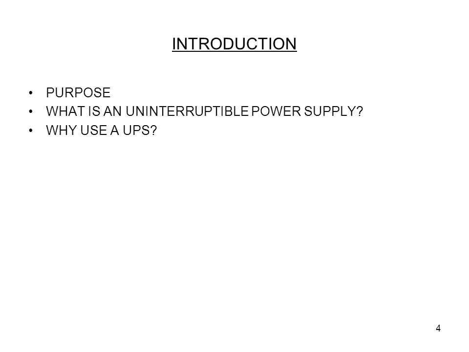 4 INTRODUCTION PURPOSE WHAT IS AN UNINTERRUPTIBLE POWER SUPPLY? WHY USE A UPS?