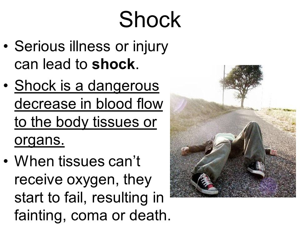 Shock Serious illness or injury can lead to shock. Shock is a dangerous decrease in blood flow to the body tissues or organs. When tissues can't recei