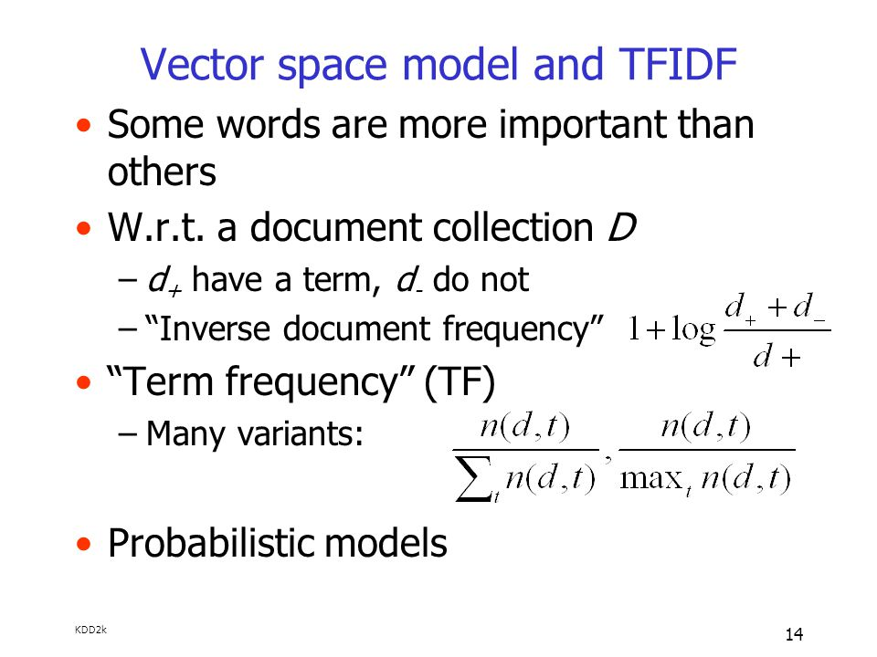 KDD2k 14 Vector space model and TFIDF Some words are more important than others W.r.t.