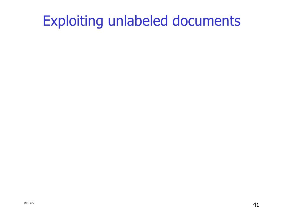 KDD2k 41 Exploiting unlabeled documents