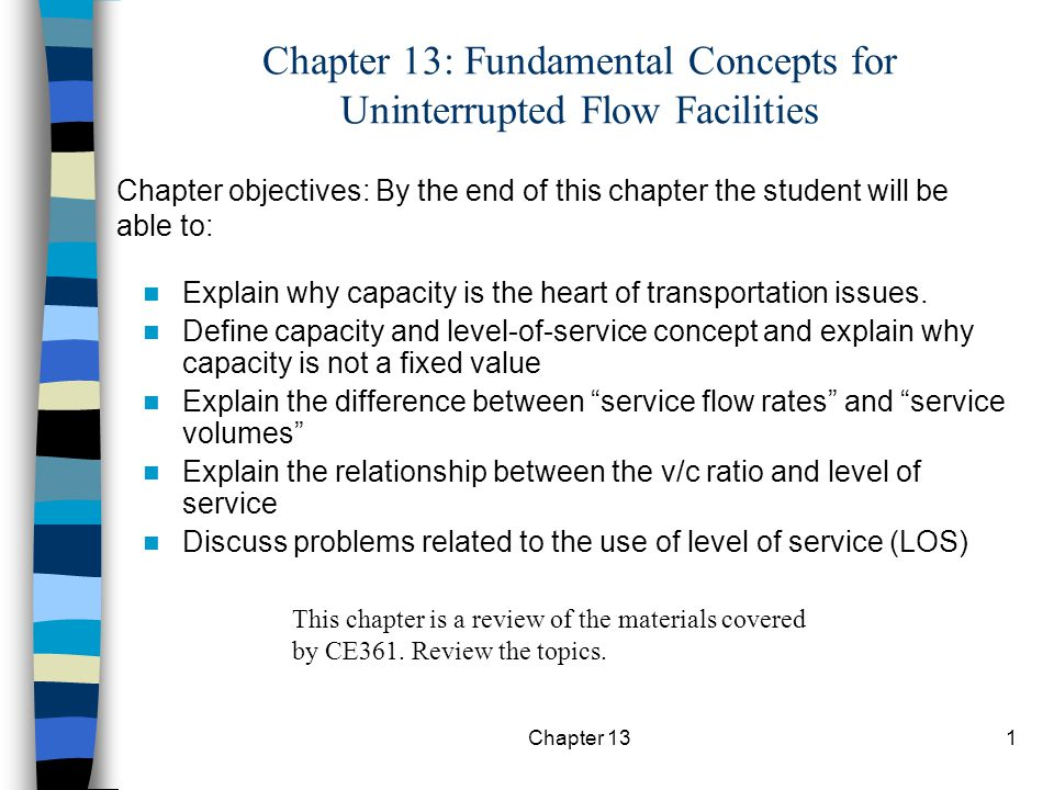 Chapter 131 Chapter 13: Fundamental Concepts for Uninterrupted Flow Facilities Explain why capacity is the heart of transportation issues.