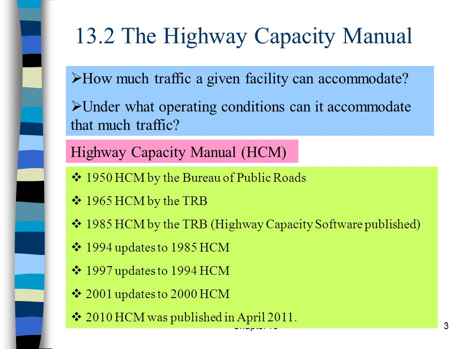 3 13.2 The Highway Capacity Manual  How much traffic a given facility can accommodate.