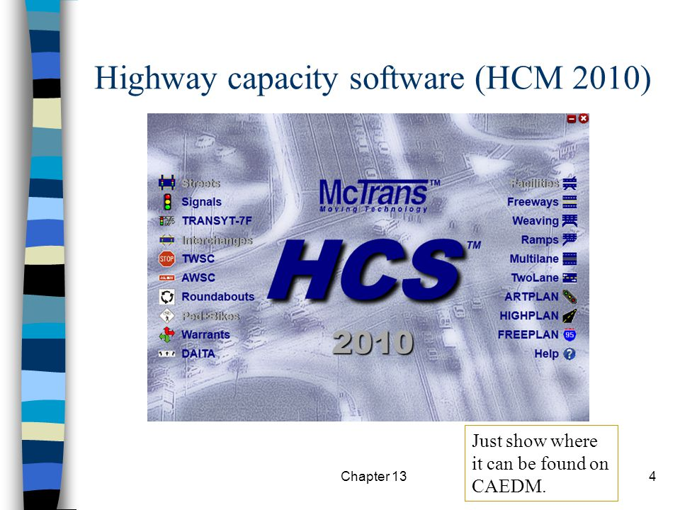 Chapter 134 Highway capacity software (HCM 2010) Just show where it can be found on CAEDM.