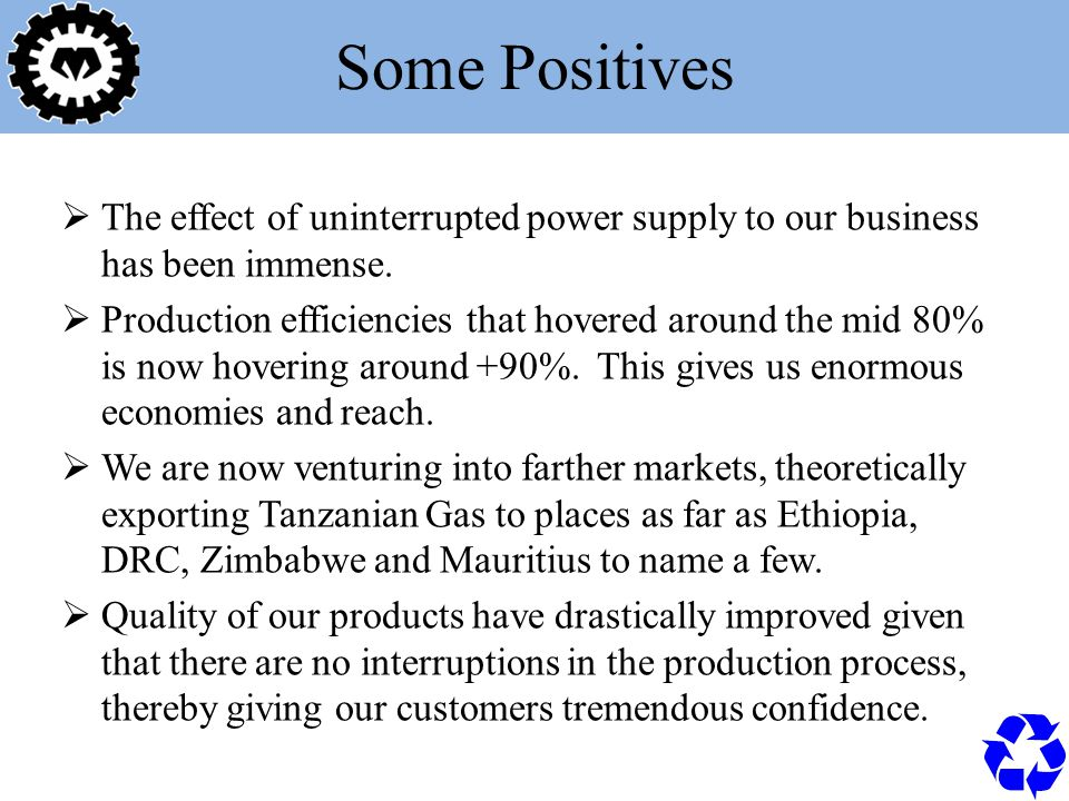 Some Positives  The effect of uninterrupted power supply to our business has been immense.
