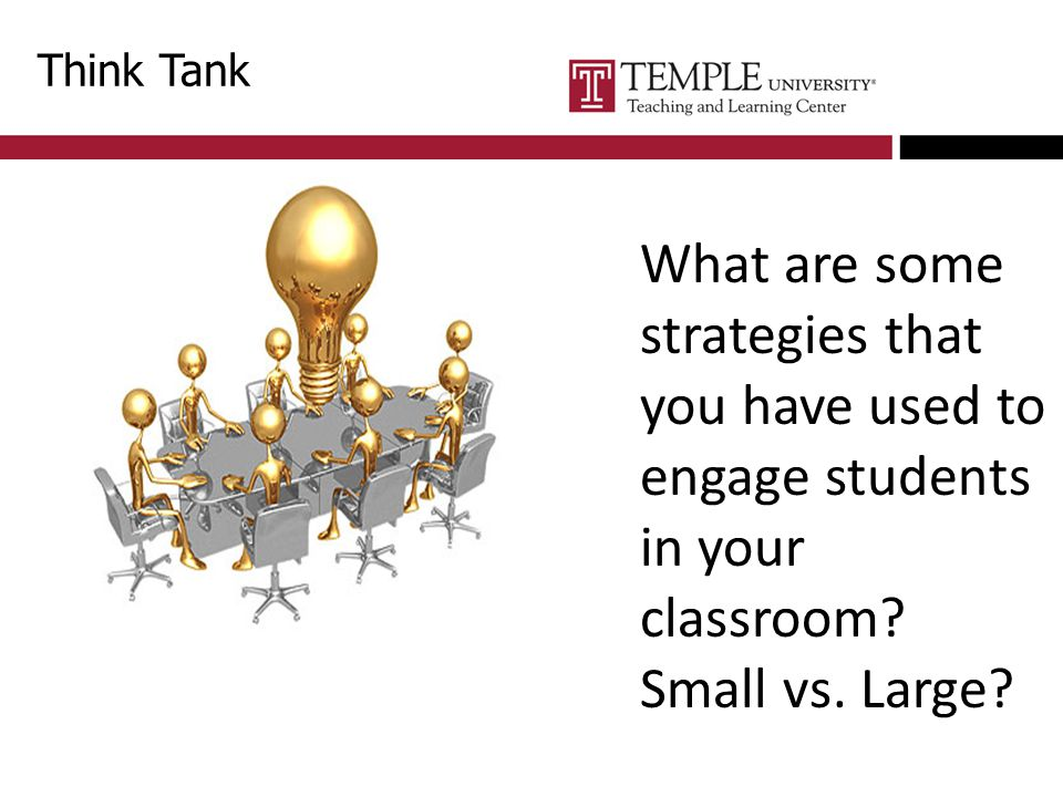 Think Tank What are some strategies that you have used to engage students in your classroom.