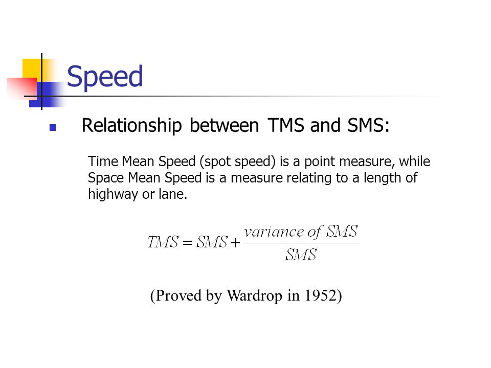 Speed Relationship between TMS and SMS: Time Mean Speed (spot speed) is a point measure, while Space Mean Speed is a measure relating to a length of h