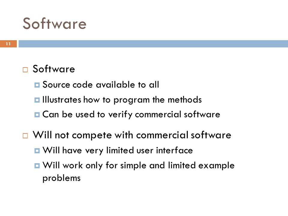 Software  Software  Source code available to all  Illustrates how to program the methods  Can be used to verify commercial software  Will not com