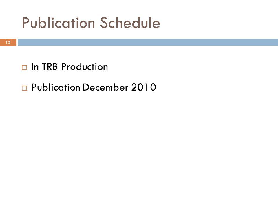 Publication Schedule  In TRB Production  Publication December 2010 13