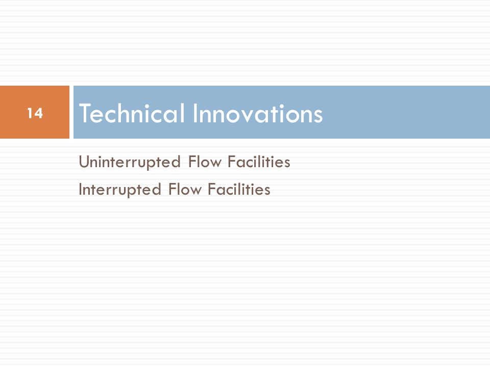 Uninterrupted Flow Facilities Interrupted Flow Facilities Technical Innovations 14