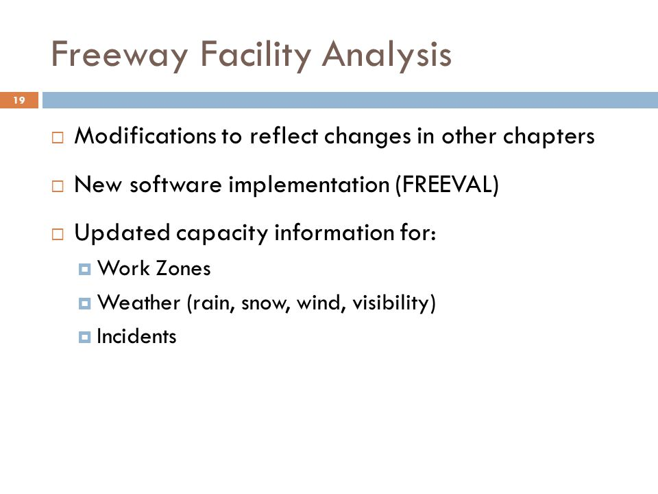 Freeway Facility Analysis 19  Modifications to reflect changes in other chapters  New software implementation (FREEVAL)  Updated capacity informati