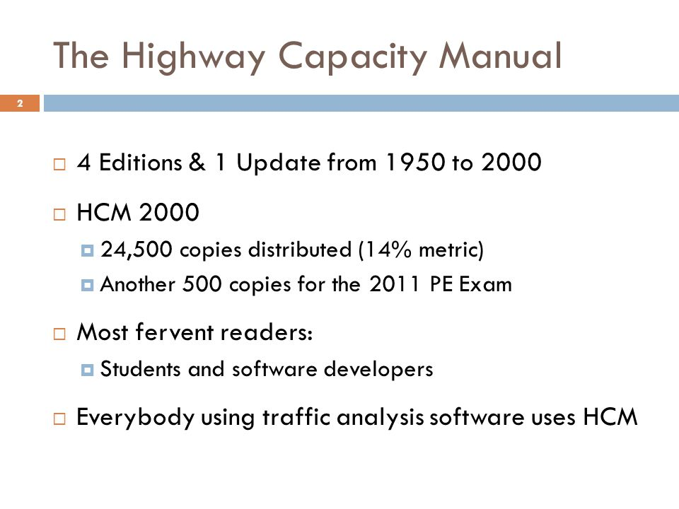 The Highway Capacity Manual  4 Editions & 1 Update from 1950 to 2000  HCM 2000  24,500 copies distributed (14% metric)  Another 500 copies for the