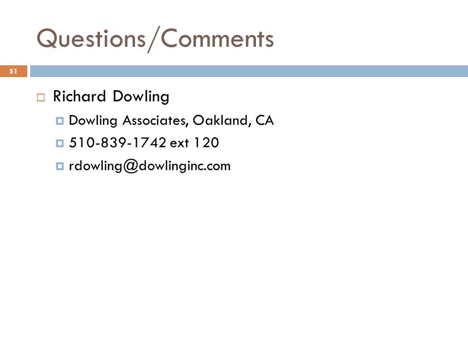 Questions/Comments  Richard Dowling  Dowling Associates, Oakland, CA  510-839-1742 ext 120  rdowling@dowlinginc.com 51