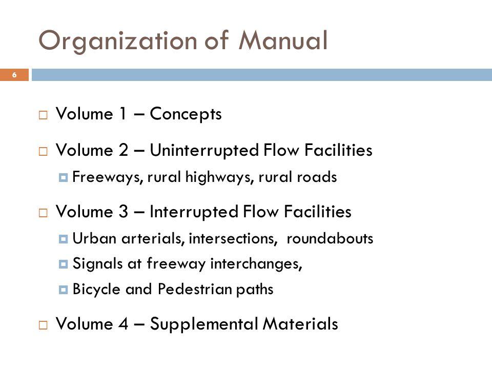 Organization of Manual  Volume 1 – Concepts  Volume 2 – Uninterrupted Flow Facilities  Freeways, rural highways, rural roads  Volume 3 – Interrupt