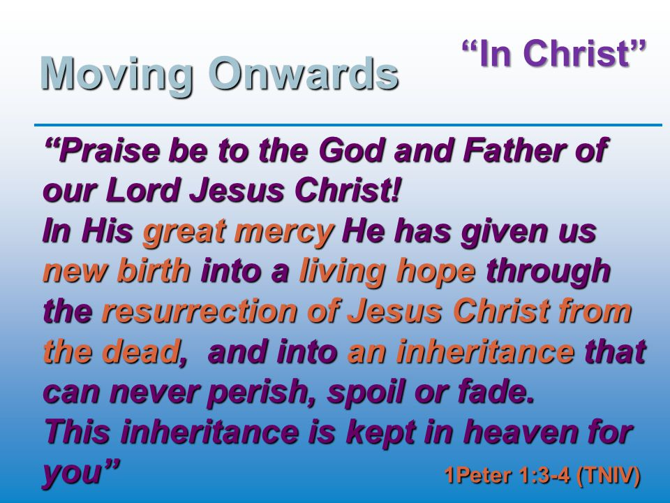 In Christ Moving Onwards Praise be to the God and Father of our Lord Jesus Christ.