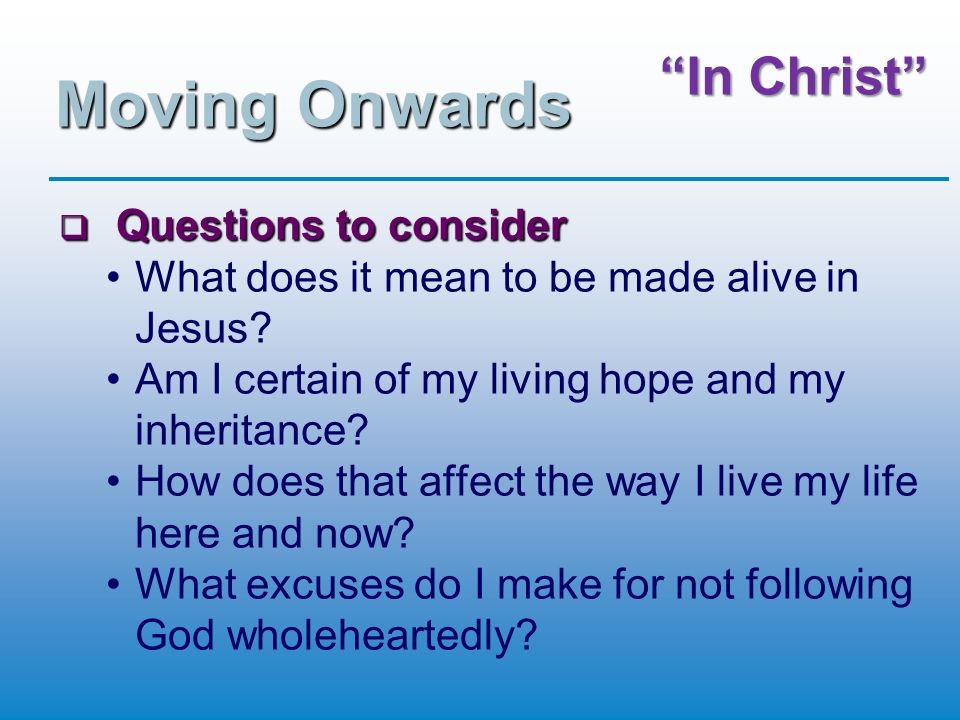 In Christ Moving Onwards  Questions to consider What does it mean to be made alive in Jesus.