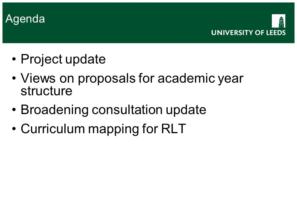 Agenda Project update Views on proposals for academic year structure Broadening consultation update Curriculum mapping for RLT