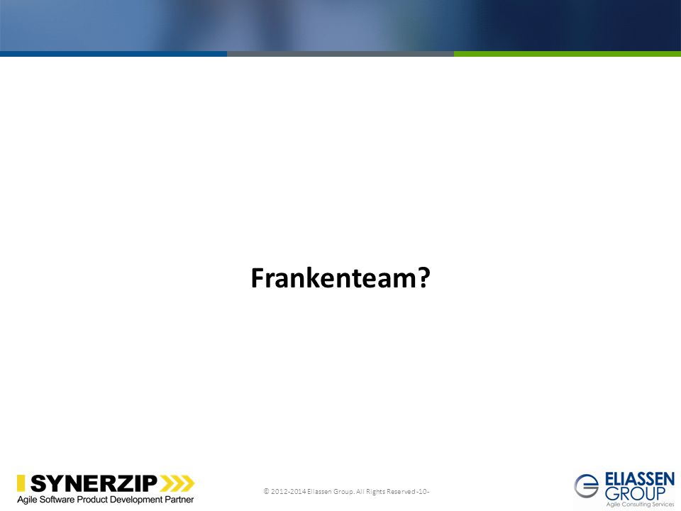 © 2012-2014 Eliassen Group. All Rights Reserved -10- Click to edit Master title style Frankenteam?