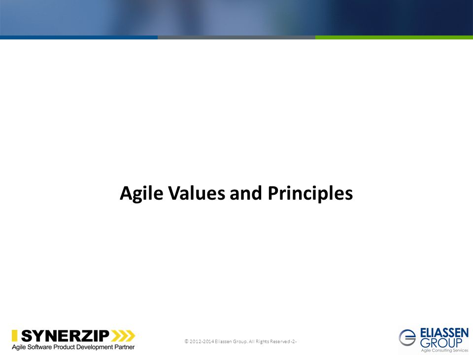 © 2012-2014 Eliassen Group. All Rights Reserved -2- Click to edit Master title style Agile Values and Principles