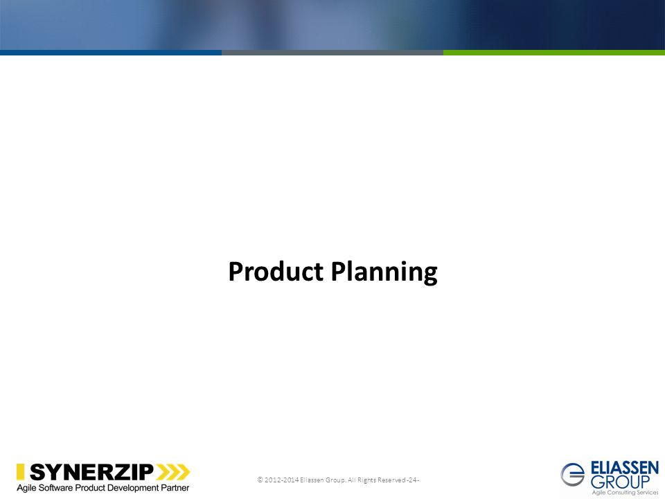 © 2012-2014 Eliassen Group. All Rights Reserved -24- Click to edit Master title style Product Planning