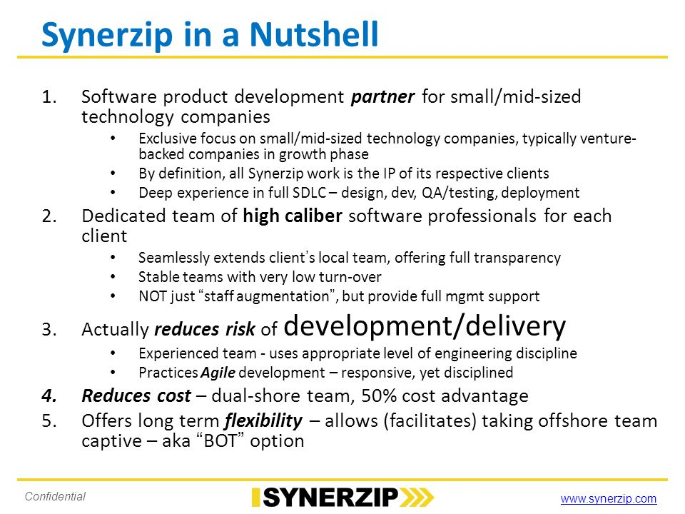 www.synerzip.com Confidential Synerzip in a Nutshell 1.Software product development partner for small/mid-sized technology companies Exclusive focus o