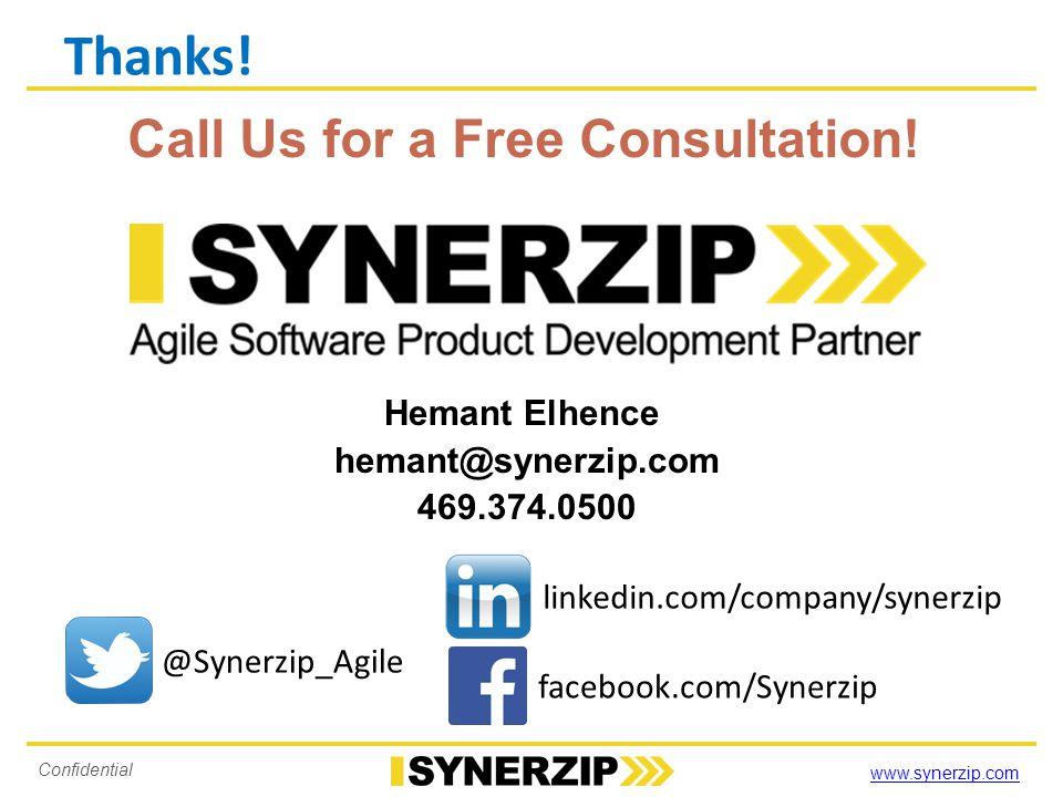 www.synerzip.com Confidential Call Us for a Free Consultation! Hemant Elhence hemant@synerzip.com 469.374.0500 Thanks! @Synerzip_Agile linkedin.com/co