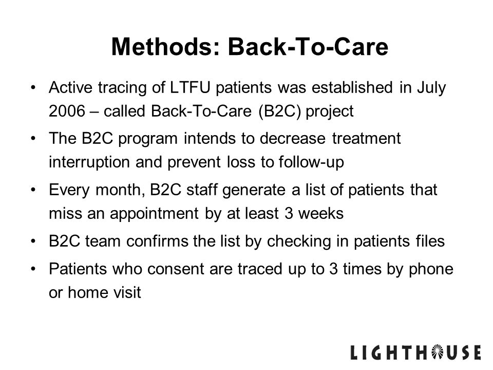 Methods: Back-To-Care Active tracing of LTFU patients was established in July 2006 – called Back-To-Care (B2C) project The B2C program intends to decr