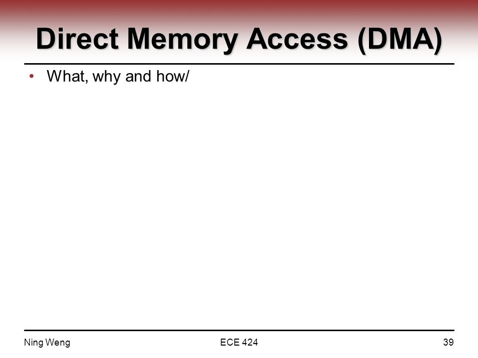 Direct Memory Access (DMA) What, why and how/ Ning WengECE 42439
