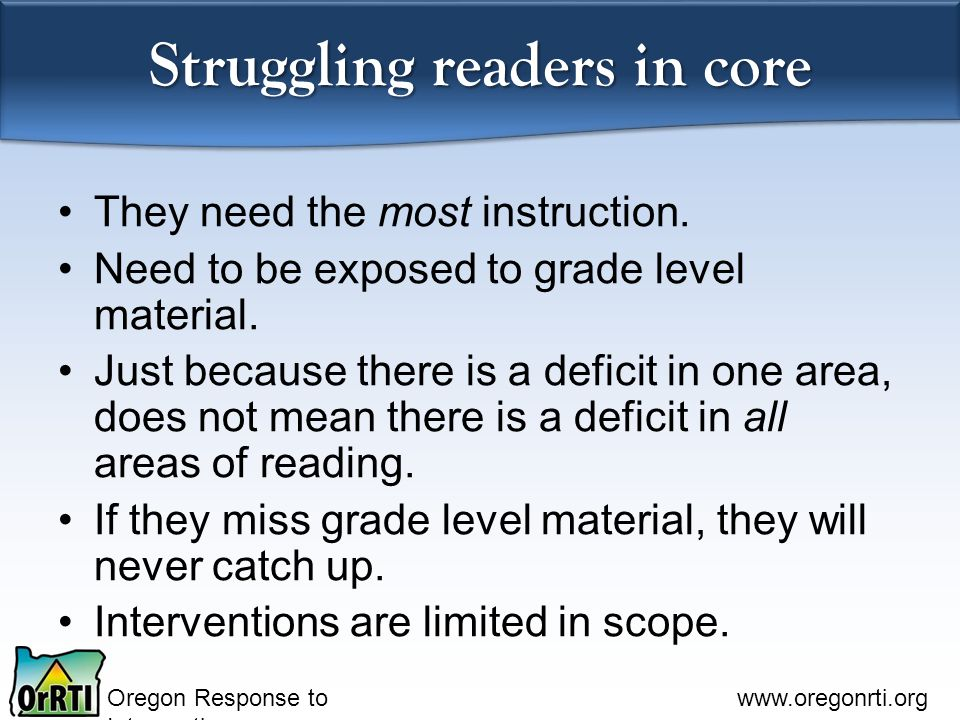 Oregon Response to Intervention www.oregonrti.org Struggling readers in core They need the most instruction.
