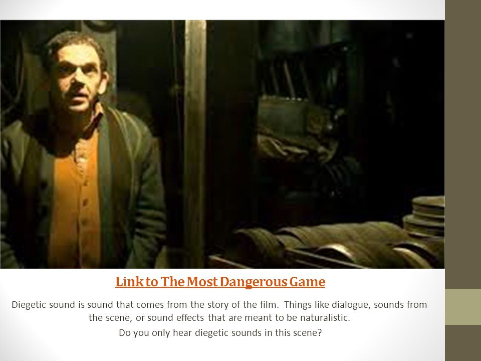 The most Dangerous Link to The Most Dangerous Game Diegetic sound is sound that comes from the story of the film.