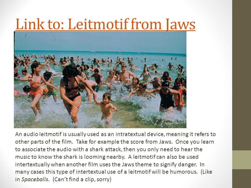 Link to: Leitmotif from Jaws An audio leitmotif is usually used as an intratextual device, meaning it refers to other parts of the film.