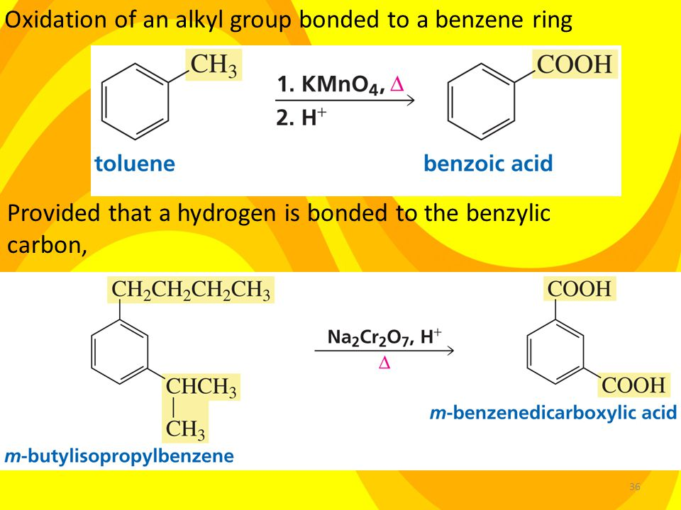 36 Oxidation of an alkyl group bonded to a benzene ring Provided that a hydrogen is bonded to the benzylic carbon,