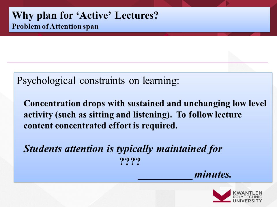 Why plan for 'Active' Lectures? Problem of Attention span Why plan for 'Active' Lectures? Problem of Attention span Psychological constraints on learn
