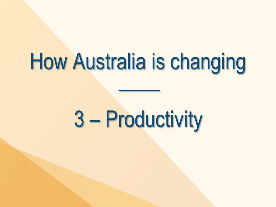 How Australia is changing 3 – Productivity
