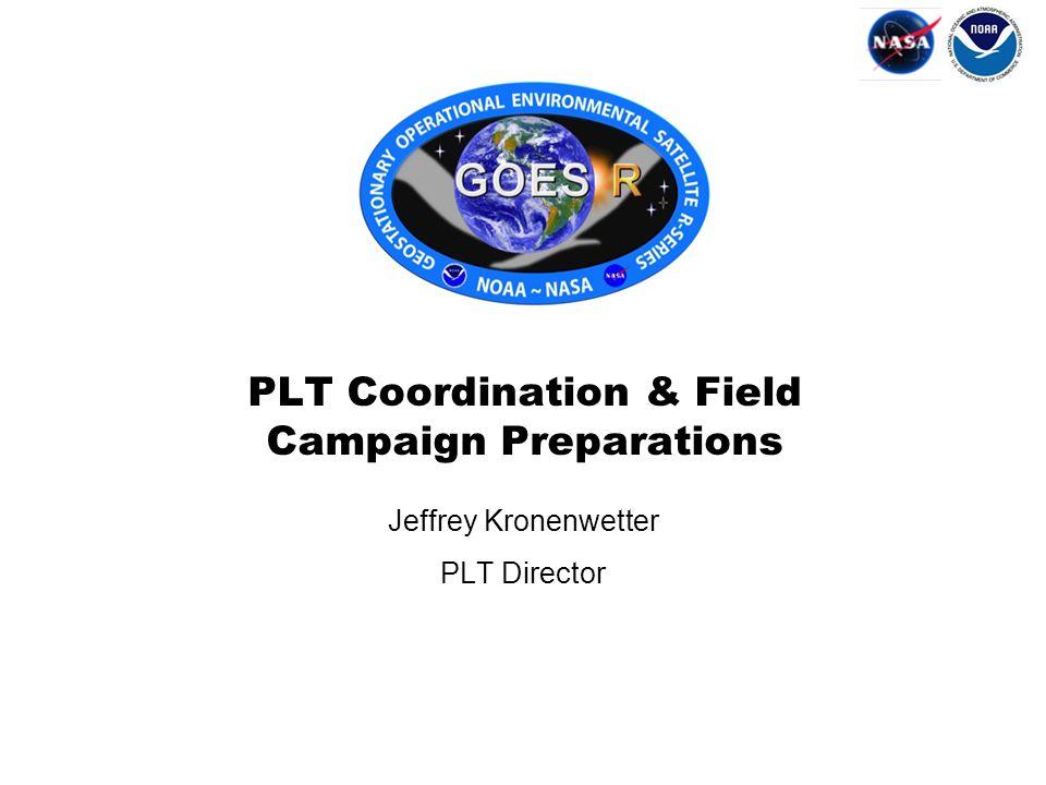 Jeffrey Kronenwetter PLT Director PLT Coordination & Field Campaign Preparations