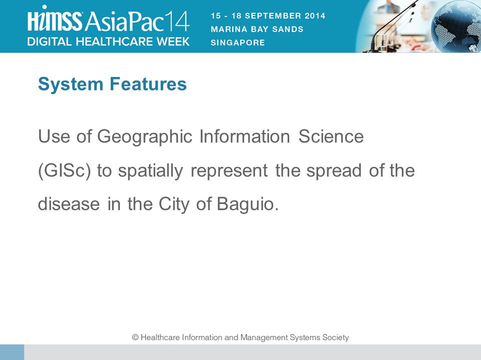 System Features Use of Geographic Information Science (GISc) to spatially represent the spread of the disease in the City of Baguio.