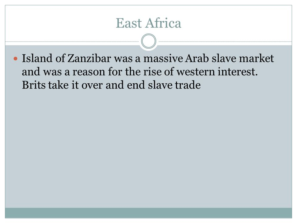 East Africa Island of Zanzibar was a massive Arab slave market and was a reason for the rise of western interest.