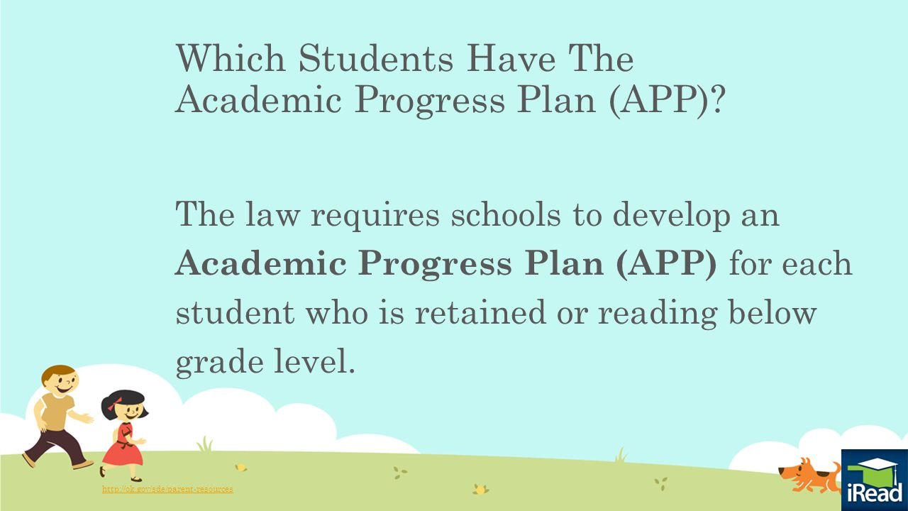 The law requires schools to develop an Academic Progress Plan (APP) for each student who is retained or reading below grade level.