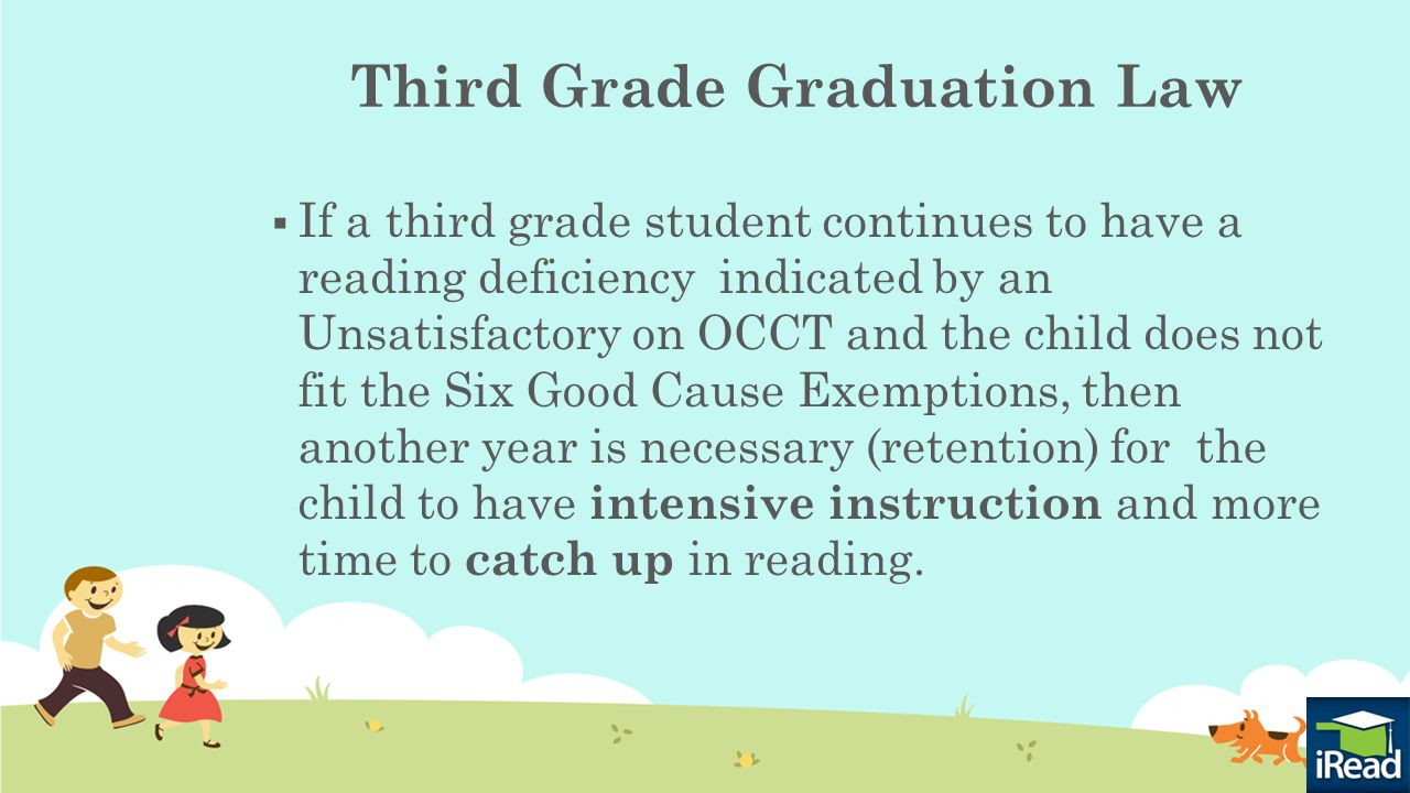 Four of SIX GOOD CAUSE EXEMPTIONS FROM THIRD-GRADE RETENTION To promote a student based on evidence from the Student Portfolio,  Student Portfolio shall include evidence demonstrating the student's mastery of the Oklahoma state standards in reading equal to grade level performance on the Reading portion of third grade OCCT.