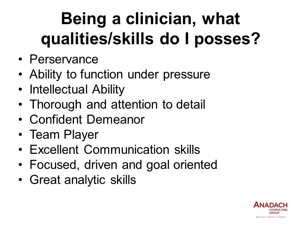 Being a clinician, what qualities/skills do I posses.