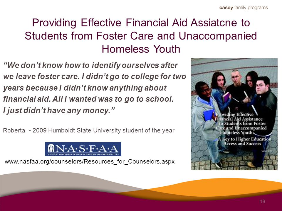 Providing Effective Financial Aid Assiatcne to Students from Foster Care and Unaccompanied Homeless Youth We don't know how to identify ourselves after we leave foster care.