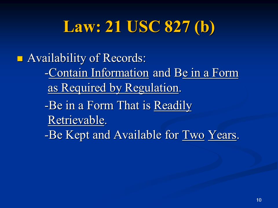 Law: 21 USC 827 (b) Availability of Records: -Contain Information and Be in a Form as Required by Regulation. Availability of Records: -Contain Inform