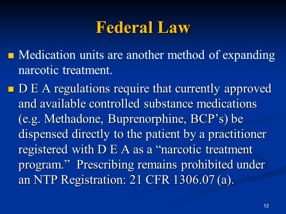 Federal Law Medication units are another method of expanding narcotic treatment. D E A regulations require that currently approved and available contr
