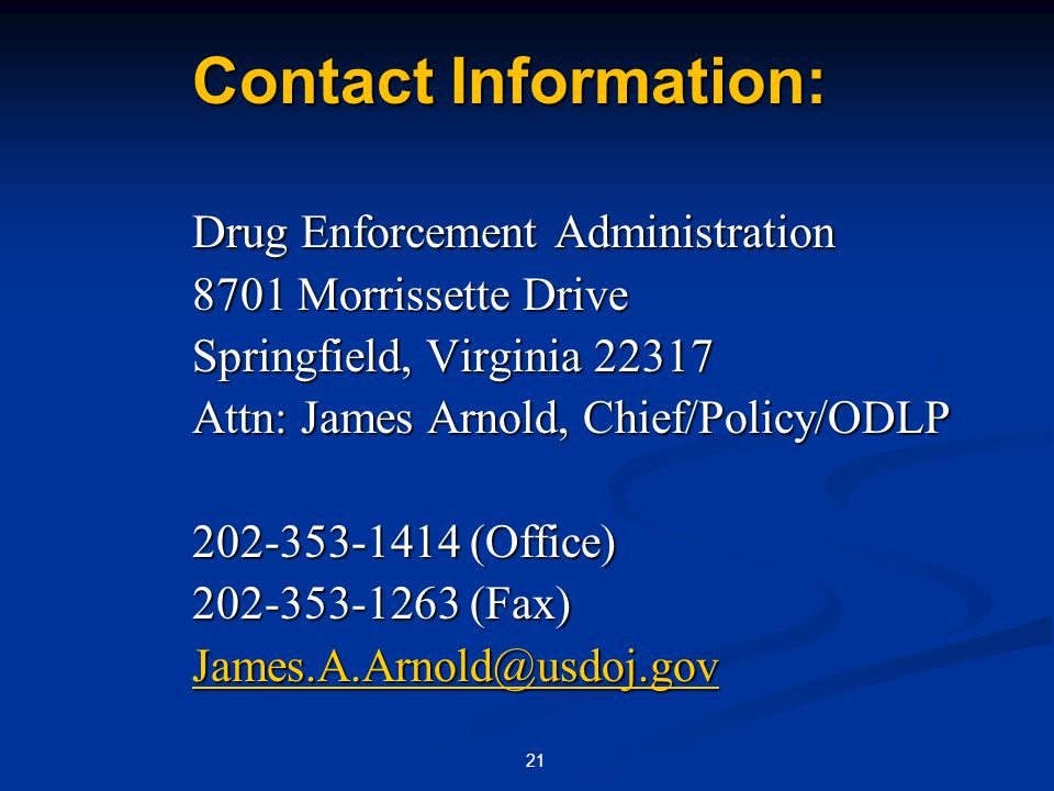 21 Contact Information: Drug Enforcement Administration Drug Enforcement Administration 8701 Morrissette Drive 8701 Morrissette Drive Springfield, Vir