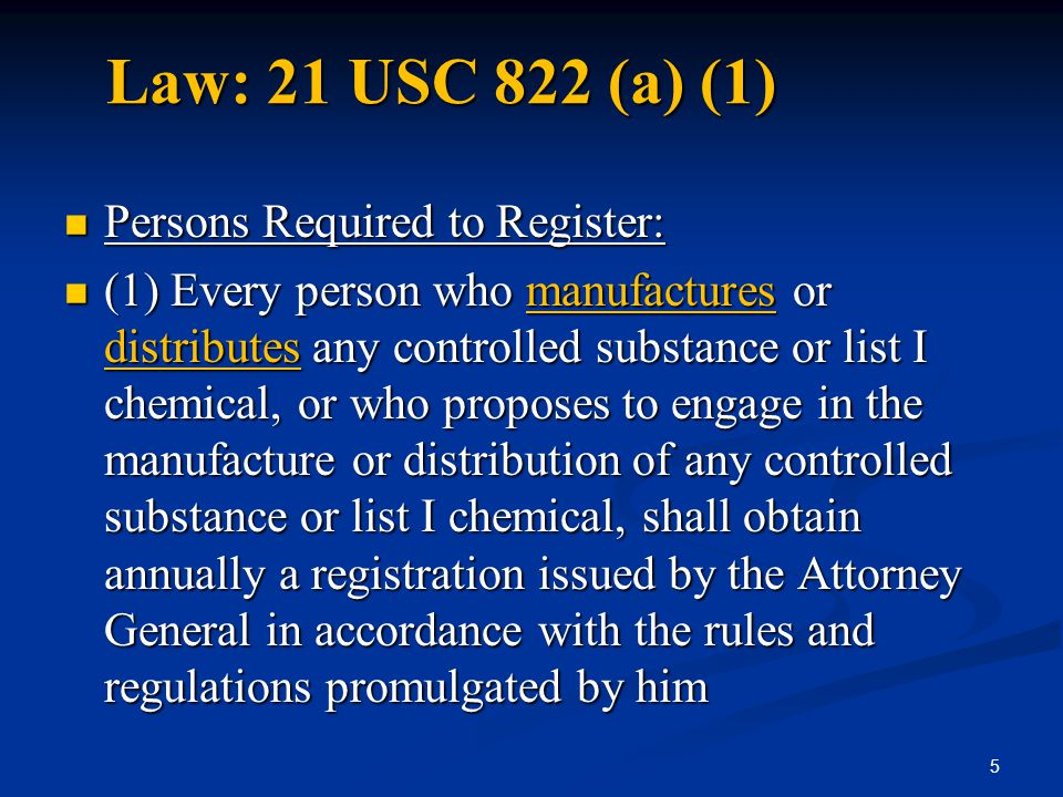Law: 21 USC 822 (a) (1) Persons Required to Register: Persons Required to Register: (1) Every person who manufactures or distributes any controlled su