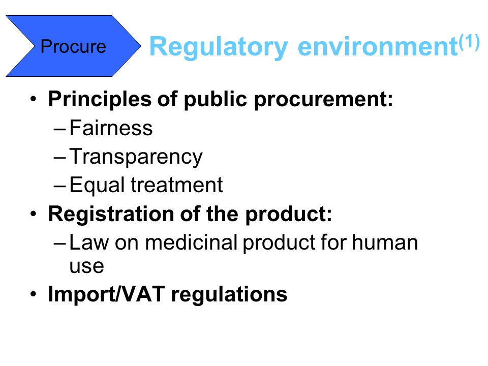 Principles of public procurement: –Fairness –Transparency –Equal treatment Registration of the product: –Law on medicinal product for human use Import