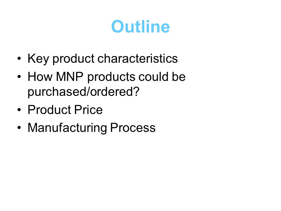 Outline Key product characteristics How MNP products could be purchased/ordered? Product Price Manufacturing Process