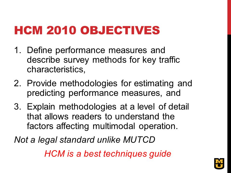 HCM 2010 OBJECTIVES 1.Define performance measures and describe survey methods for key traffic characteristics, 2.Provide methodologies for estimating