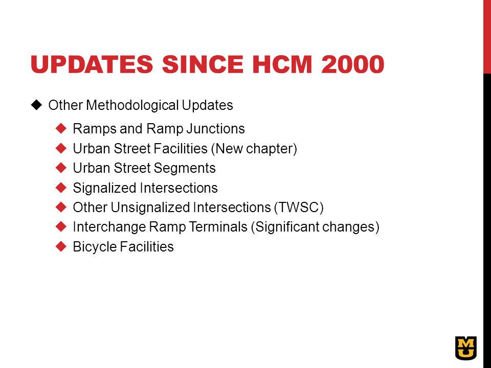 UPDATES SINCE HCM 2000  Other Methodological Updates  Ramps and Ramp Junctions  Urban Street Facilities (New chapter)  Urban Street Segments  Sig