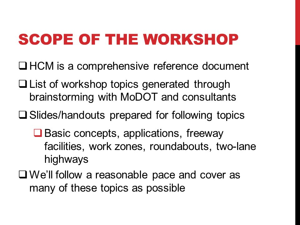 SCOPE OF THE WORKSHOP  HCM is a comprehensive reference document  List of workshop topics generated through brainstorming with MoDOT and consultants